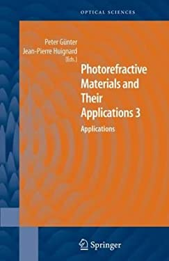 Photorefractive Materials and Their Applications 3: Applications 9780387344430