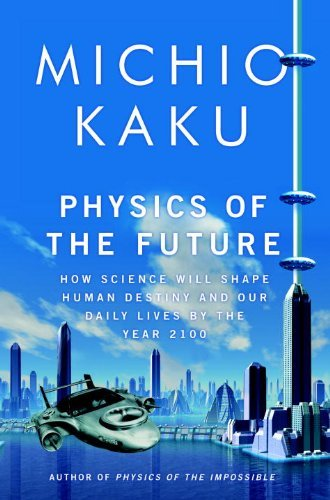 Physics of the Future: How Science Will Shape Human Destiny and Our Daily Lives by the Year 2100 9780385530804