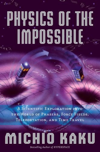 Physics of the Impossible: A Scientific Exploration Into the World of Phasers, Force Fields, Teleportation, and Time Travel 9780385520690