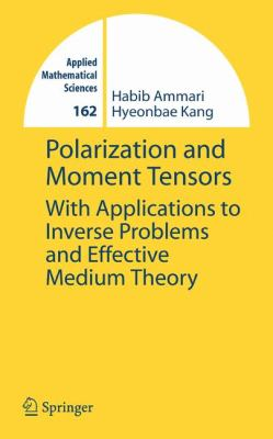 Polarization and Moment Tensors: With Applications to Inverse Problems and Effective Medium Theory 9780387715650