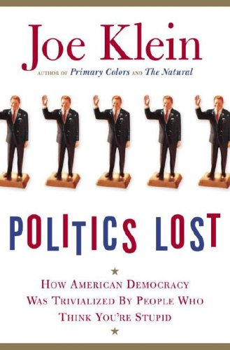 Politics Lost: How American Democracy Was Trivialized by People Who Think You're Stupid 9780385510271
