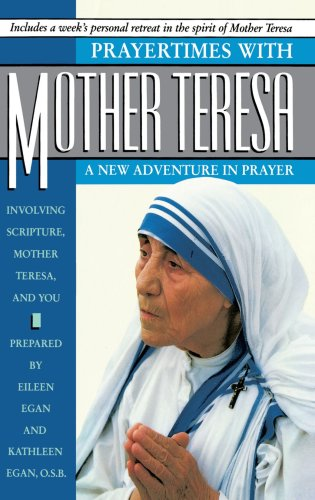 Prayertimes with Mother Teresa: A New Adventure in Prayer Involving Scripture, Mother Teresa, and You 9780385262316