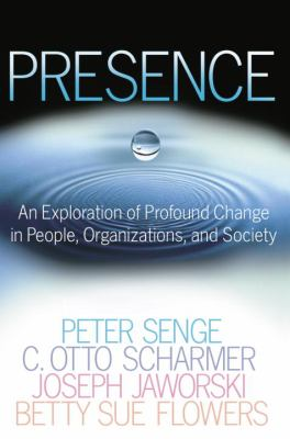 Presence: An Exploration of Profound Change in People, Organizations, and Society 9780385516242