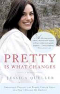 Pretty Is What Changes: Impossible Choices, the Breast Cancer Gene, and How I Defied My Destiny 9780385520416