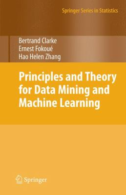 Principles and Theory for Data Mining and Machine Learning 9780387981345