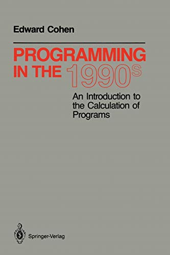 Programming in the 1990s: An Introduction to the Calculation of Programs 9780387973821