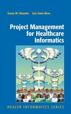 Project Management for Healthcare Informatics 9780387736822