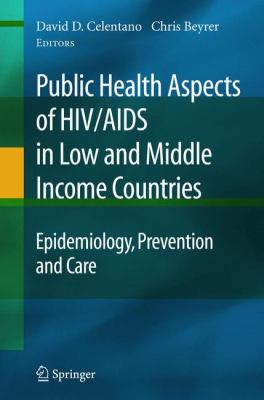 Public Health Aspects of HIV/AIDS in Low and Middle Income Countries: Epidemiology, Prevention and Care 9780387727103