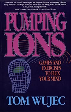 Pumping Ions (Can): Games and Exercises to Flex Your Mind 9780385251136