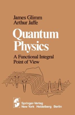 Quantum Physics: A Functional Integral Point of View 9780387905518