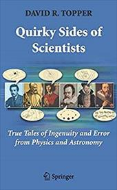 Quirky Sides of Scientists: True Tales of Ingenuity and Error from Physics and Astronomy 1180980