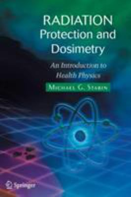 Radiation Protection and Dosimetry: An Introduction to Health Physics 9780387499826