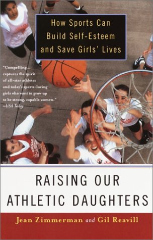 Raising Our Athletic Daughters: How Sports Can Build Self-Esteem and Save Girls' Lives 9780385489607