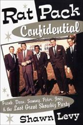 Rat Pack Confidential: Frank, Dean, Sammy, Peter, Joey, and the Last Great Showbiz Party 1156684