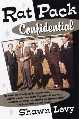Rat Pack Confidential: Frank, Dean, Sammy, Peter, Joey and the Last Great Show Biz Party 9780385495769