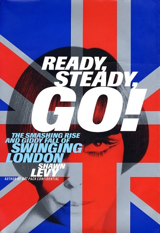 Ready, Steady, Go!: The Smashing Rise and Giddy Fall of Swinging London 9780385498579
