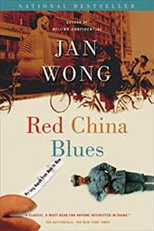 Red China Blues (Reissue): My Long March from Mao to Now