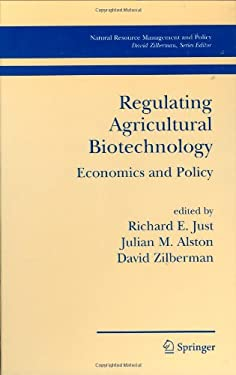 Regulating Agricultural Biotechnology: Economics and Policy 9780387369525