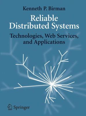 Reliable Distributed Systems: Technologies, Web Services, and Applications 9780387215099