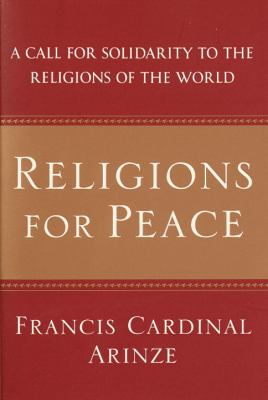 Religions for Peace: A Call for Solidarity to the Religions of the World 9780385504607