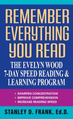 Remember Everything You Read: The Evelyn Wood 7-Day Speed Reading & Learning Program 9780380715770