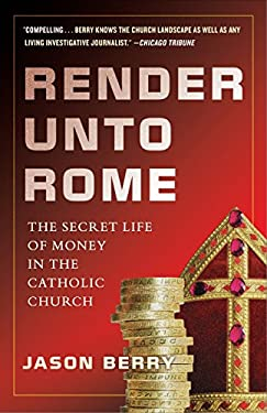 Render Unto Rome: The Secret Life of Money in the Catholic Church 9780385531344