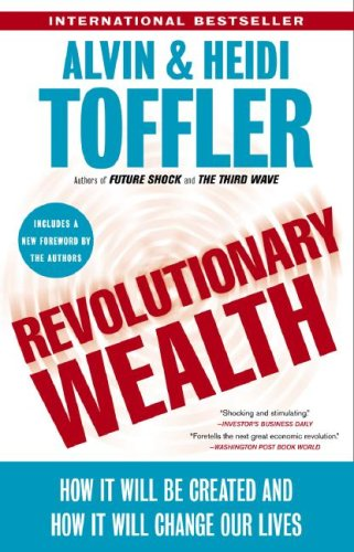 Revolutionary Wealth: How It Will Be Created and How It Will Change Our Lives 9780385522076