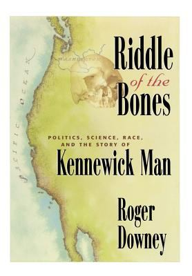 Riddle of the Bones: Politics, Science, Race, and the Story of Kennewick Man 9780387988771