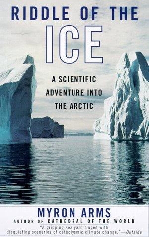 Riddle of the Ice: A Scientific Adventure Into the Arctic 9780385490931