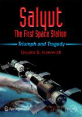 Salyut: The First Space Station: Triumph and Tragedy 9780387735856
