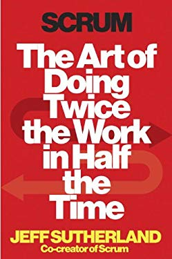 Scrum: The Art of Doing Twice the Work in Half the Time