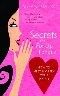 Secrets of a Fix-Up Fanatic: How to Meet & Marry Your Match 9780385340595