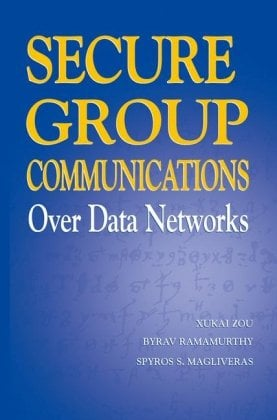 Secure Group Communications Over Data Networks 9780387229706