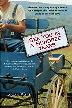 See You in a Hundred Years: Discover One Young Family's Search for a Simpler Life...Four Seasons of Living in the Year 1900 9780385342681