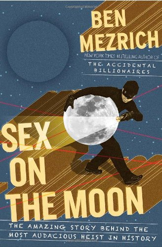 Sex on the Moon: The Amazing Story Behind the Most Audacious Heist in History 9780385533928