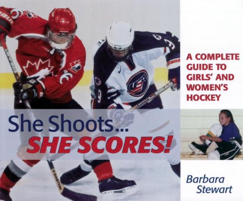 She Shoots...She Scores: A Complete Guide to Women's Hockey 9780385258098