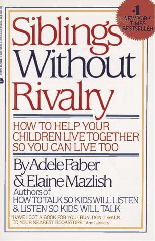 Siblings Without Rivalry: How to Help Your Children Live Together So You Can Live Too 9780380705276