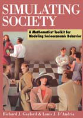 Simulating Society: A Mathematica Toolkit for Modeling Socioeconomic Behavior - Gaylord, Richard / Dandria, Louis J. / D'Andria, Lou
