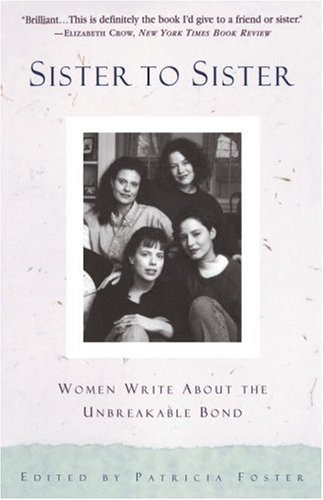 Sister to Sister: Women Write about the Unbreakable Bond 9780385471299