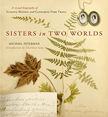 Sisters in Two Worlds: A Visual Biography of Susanna Moodie and Catharine Parr Traill 9780385662888