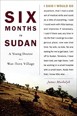 Six Months in Sudan: A Young Doctor in a War-Torn Village
