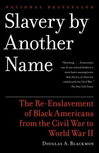 Slavery by Another Name: The Re-Enslavement of Black Americans from the Civil War to World War II 9780385722704