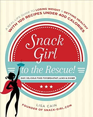 Snack Girl to the Rescue!: A Real-life Guide to Eating Healthy, Slimming Down, and Enjoying Food 9780385349086