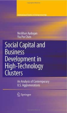Social Capital and Business Development in High-Technology Clusters: An Analysis of Contemporary U.S. Agglomerations 9780387719108