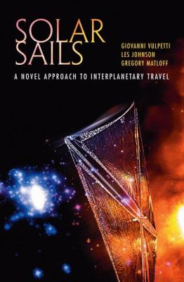Solar Sails: A Novel Approach to Interplanetary Travel 9780387344041
