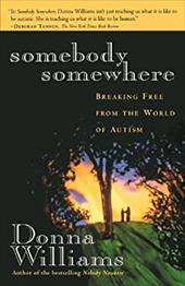 Somebody Somewhere: Breaking Free from the World of Autism 1149187