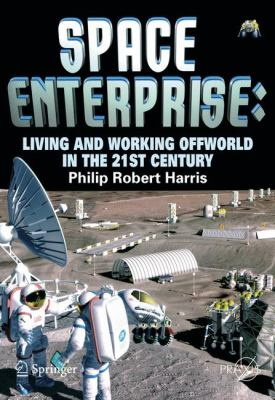 Space Enterprise: Living and Working Offworld in the 21st Century 9780387776392