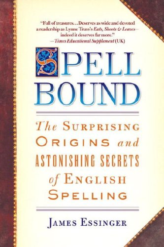 Spellbound: The Surprising Origins and Astonishing Secrets of English Spelling 9780385340847