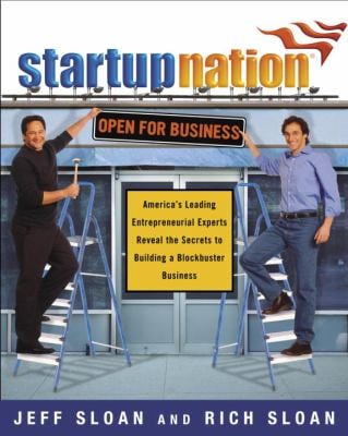 Startup Nation: America's Leading Entrepreneurial Experts Reveal the Secrets to Building a Blockbuster Business 9780385512480