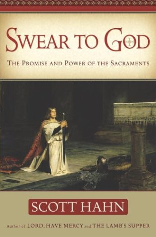 Swear to God: The Promise and Power of the Sacraments 9780385509312